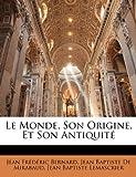 Le Monde, Son Origine, et Son Antiquité, Jean édéric Bernard and Jean-Baptiste De Mirabaud, 1144992052