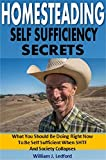 Homesteading Self Sufficiency Secrets: What You Should Be Doing Right Now To Be Self Sufficient When SHTF And Society Collapses