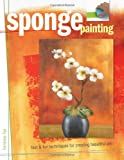 Sponge Painting: Fast and Fun Techniques for Creating Beautiful Art