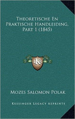Theoretische En Praktische Handleiding, Part 1 (1845 ...
