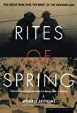 : Rites of Spring: The Great War and the Birth of the Modern Age