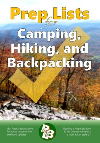 Prep Lists for Camping, Hiking, and Backpacking: A Quick Reference Guide with lists of everything you need to plan for your next adventure or to ... next crisis (Prep Lists Books) (Volume 1)