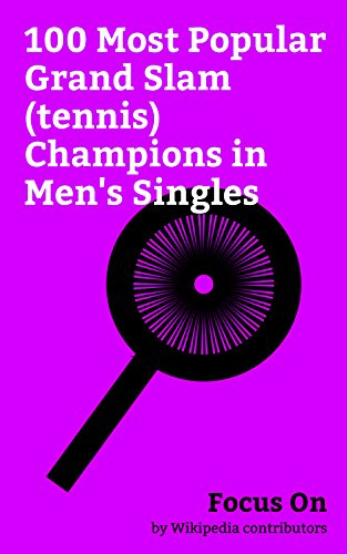 Focus On: 100 Most Popular Grand Slam (tennis) Champions in Men's Singles: Roger Federer, Rafael Nadal, Novak Djokovic, Andy Murray, Andre Agassi, Stan ... Andy Roddick, Björn Borg, Arthur Ashe, etc.