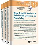 World Scientific Handbook of Global Health Economics and Public Policy (In 3 Volumes): World Scientific Handbook of Global Health Economics and Public ... in Global Health Economics and Public Policy)