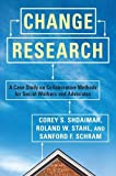 img - for Change Research: A Case Study on Collaborative Methods for Social Workers and Advocates book / textbook / text book