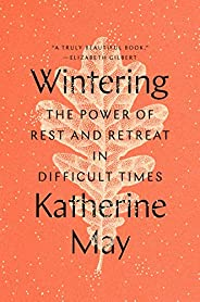 Wintering: The Power of Rest and Retreat in Difficult Times