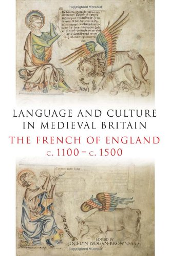 Language and Culture in Medieval Britain: The French of England, c.1100-c.1500 by York Medieval Press