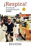 ¡Respira! El arte de transformarlo todo. (Spanish Edition)