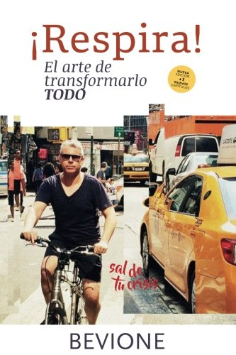 ¡Respira! El arte de transformarlo todo. (Spanish Edition) [Julio Bevione] (Tapa Blanda)