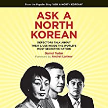 Ask a North Korean: Defectors Talk About Their Lives Inside the World's Most Secretive Nation Audiobook by Daniel Tudor, Andrei Lankov Narrated by P. J. Ochlan, Greta Jung