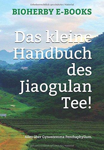 Das kleine Handbuch des Jiaogulan Tee!