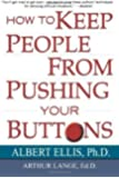 How To Keep People From Pushing Your Buttons by Ellis, Albert (2003) Paperback