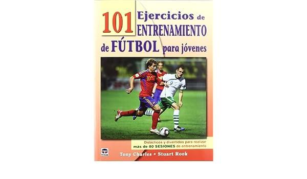 101 Ejercicios de entrenamiento de fútbol: Tony Charles: 9788479029050: Amazon.com: Books
