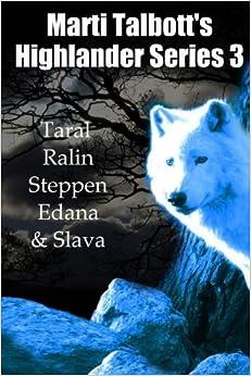 Marti Talbott's Highlander Series 3 (Taral, Ralin, Steppen, Edana & Slava) by Marti Talbott (2011-04-08)
