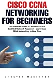 img - for Cisco CCNA Networking For Beginners: The Ultimate Guide To Become A Cisco Certified Network Associate! - Learn Cisco CCNA Networking In Now Time! book / textbook / text book