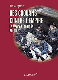 Chouans et Vendéens contre l%u2019Empire1815. L%u2019autre Guerre des Cent-Jours par Aurélien Lignereux