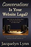 Is Your Website Legal?: How To Be Sure Your Website Won't Get You Sued, Shut Down or in Other Trouble (Conversations)