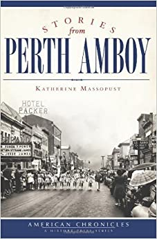 Book Stories from Perth Amboy (American Chronicles) by Katherine Massopust (2012-08-21)