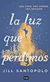 La luz que perdimos / The Light We Lost (Spanish Edition)