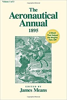 The Aeronautical Annual 1895: A Book That Helped the Wrights Take Off!: Volume 1