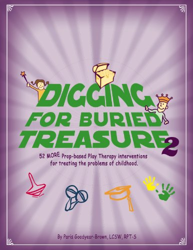 Digging for Buried Treasure 2 (52 More Prop-Based Play Therapy Interventions for Treating the Problems of Childhood)