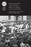 img - for Organizations, Civil Society, and the Roots of Development (National Bureau of Economic Research Conference Report) book / textbook / text book