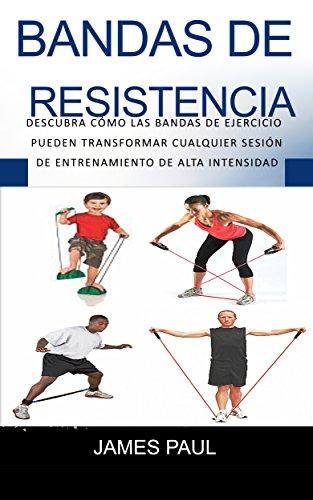 Bandas de resistencia de seis Pack Abs: Descubra la sencillez Bandas de ejercicios puede transformar cualquier High Intensity Training Session (Spanish Edition) (Abdominales Banda)