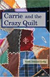 img - for Carrie and the Crazy Quilt by Nelda Johnson Liebig (1996-06-01) book / textbook / text book