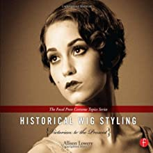 Historical Wig Styling Set: Historical Wig Styling: Victorian to the Present: (The Focal Press Costume Topics Series) by Lowery, Allison (2013) Hardcover (Encuadernación en espiral)