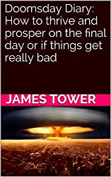 Doomsday Diary:  How to thrive and prosper on the final day or if things get really bad