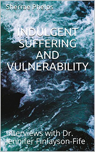 Indulgent suffering and vulnerability interviews with dr jennifer indulgent suffering and vulnerability interviews with dr jennifer finlayson fife conversations with fandeluxe Image collections