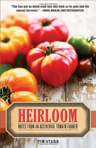 Heirloom: Notes from an Accidental Tomato Farmer