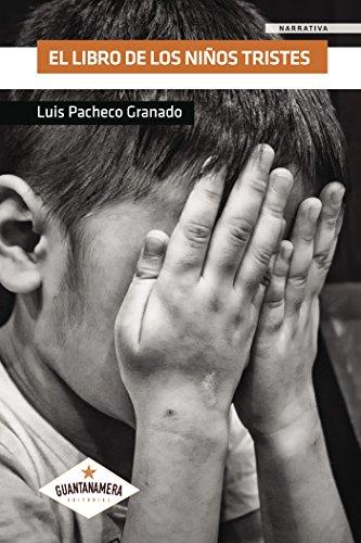 El libro de los niños tristes (Spanish Edition) by [Luis Pacheco Granado]