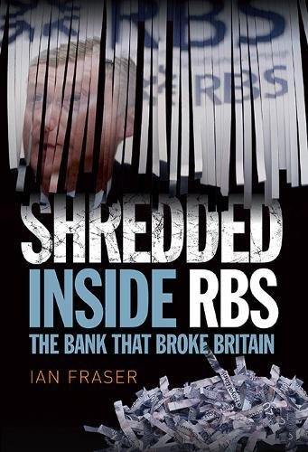 Shredded  The Rise And Fall Of The Royal Bank Of Scotland