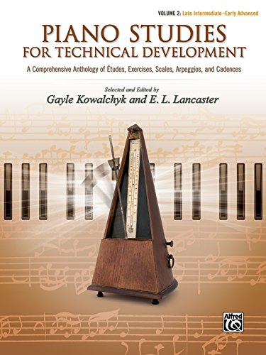 Piano Studies for Technical Development, Vol 2: A Comprehensive Anthology of Études, Exercises, Scales, Arpeggios, and Cadences