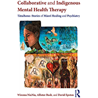 Collaborative and Indigenous Mental Health Therapy: Tātaihono – Stories of Māori Healing and Psychiatry (Writing Lives: Ethnographic Narratives)