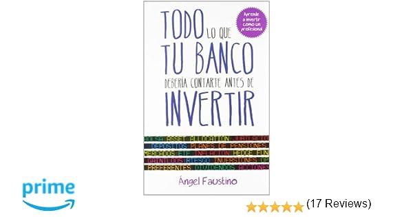 Todo lo que tu banco debería contarte antes de invertir: Aprende a invertir como un profesional Sin colección: Amazon.es: Ángel Faustino: Libros