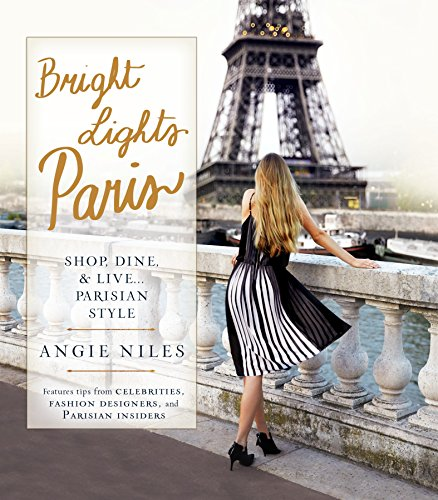 Bright Lights Paris: Shop, Dine & Live...Parisian Style -
