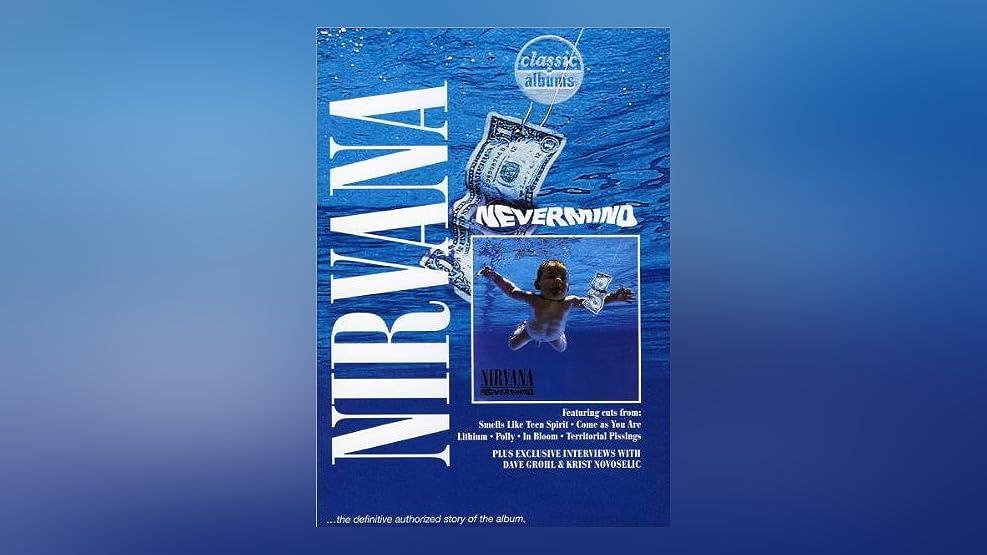 Nirvana - Classic Albums: Nevermind