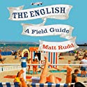 The English: A Field Guide Audiobook by Matt Rudd Narrated by Matt Rudd