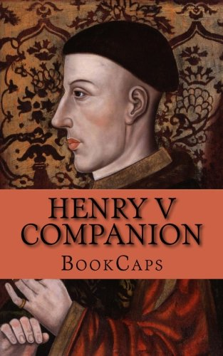 Henry V Companion: Includes Study Guide, Complete Unabridged Book, Historical Context, Biography, and Character Index