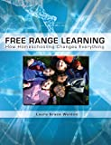 Free Range Learning:: How Homeschooling Changes Everything