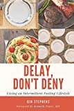 Delay, Don't Deny: Living an Intermittent Fasting Lifestyle