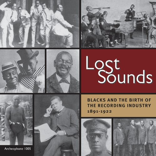 Lost Sounds: Blacks and the Birth of the Recording Industry 1891-1922 by Archeophone Records