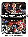 Cruising the Anime City, Patrick Macias and Tomohiro Machiyama, 1880656884