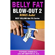 Belly Fat: Blowout Part 2 Guide to Losing Stubborn Belly Fat with Healthy Eating: Fat Belly Guide to Eating Real Food and Reducing Fat. No Diet (Belly Fat Live Fit)