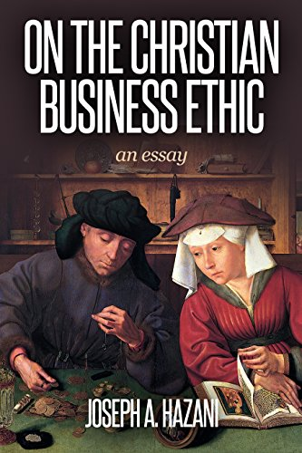 on the christian business ethic an essay  kindle edition by joseph  on the christian business ethic an essay by hazani joseph a