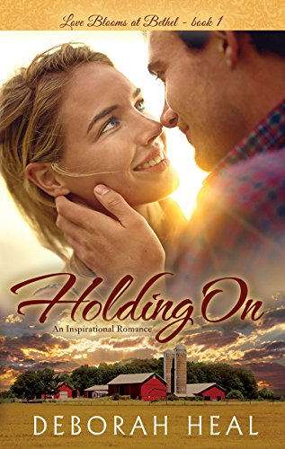 Holding On: an inspirational romance (Love Blooms at Bethel Book 1) by [Heal, Deborah]