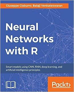 Neural Networks with R: Smart models using CNN, RNN, deep learning