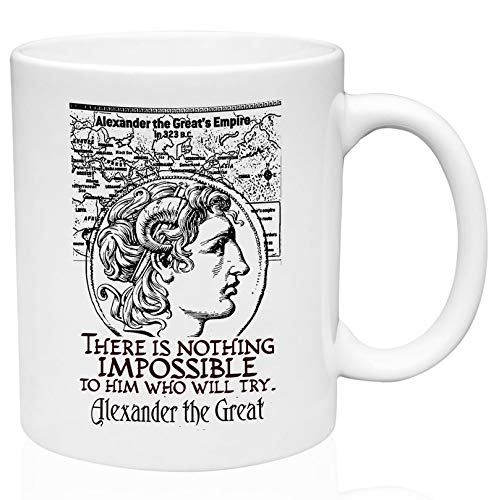 Idea Gift For You - Alexander The Great Nothing Impossible 1 11oz Ceramic Coffee Mug, Coffee Mug 11oZ (Alexander The Great Best Friend)